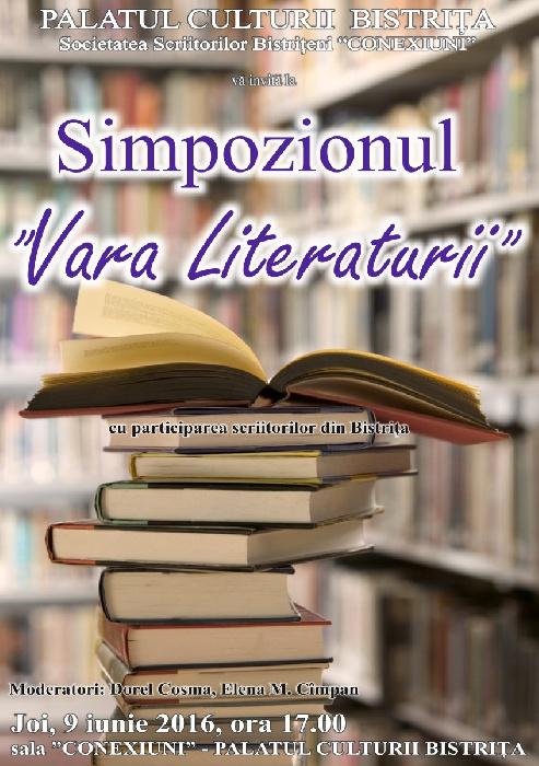 Simpozion -Vara Literaturii- Joi, 9 iunie 2016, Sala Conexiuni - Palatul Culturii Bistrita