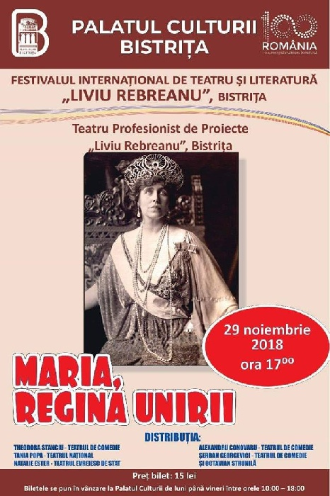 """Teatrul profesionist de proiecte """"Liviu Rebreanu"""" Bistrița - """"Maria, Regina Unirii"""" - 29 noiembrie 2018, ora 17.00"""